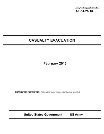 Army Techniques Publication ATP 4-25.13 Casualty Evacuation February 2013 ebook by United States Government  US Army