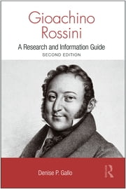 Gioachino Rossini - A Research and Information Guide ebook by Denise Gallo