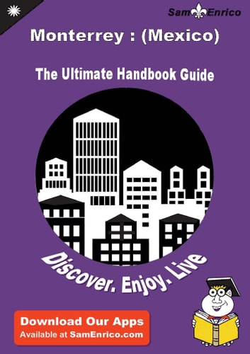 Ultimate Handbook Guide to Monterrey : (Mexico) Travel Guide - Ultimate Handbook Guide to Monterrey : (Mexico) Travel Guide ebook by Wilford Mcallister