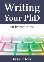 Writing Your PhD: An Introduction - PhD Knowledge, #4 ebook by Helen Kara