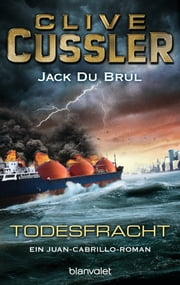 Todesfracht - Ein Juan-Cabrillo-Roman ebook by Clive Cussler,Jack DuBrul