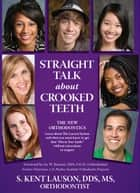 Straight Talk About Crooked Teeth ebook by Kent Lauson
