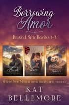 Borrowing Amor Boxed Set: Books 1-3 ebook by