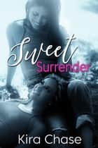 Sweet Surrender ebook by Kira Chase