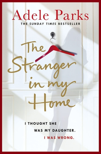 The Stranger In My Home: I thought she was my daughter. I was wrong. eBook by Adele Parks
