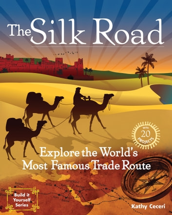 The Silk Road - Explore the World's Most Famous Trade Route with 20 Projects ebook by Kathy Ceceri