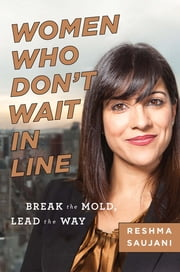 Women Who Don't Wait in Line - Break the Mold, Lead the Way ebook by Reshma Saujani