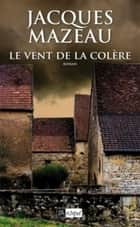 Le vent de la colère ebook by Jacques Mazeau