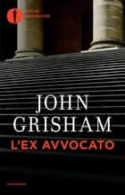 L'ex avvocato ebook by John Grisham