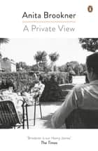 A Private View ebook by Anita Brookner