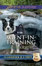 Agent-In-Training (Mills & Boon Love Inspired Suspense) (Classified K-9 Unit, Book 1) ebook by Terri Reed