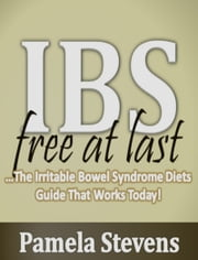 IBS Free At Last: The Irritable Bowel Syndrome Diets Guide That Works Today! ebook by Pamela Stevens