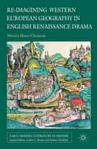 Re-imagining Western European Geography in English Renaissance Drama ekitaplar by M. Matei-Chesnoiu