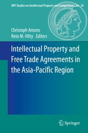 Intellectual Property and Free Trade Agreements in the Asia-Pacific Region ebook by Christoph Antons,Reto M. Hilty