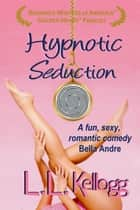 Hypnotic Seduction - Book One of The Seduction Series ebook by Laurie Kellogg, L.L. Kellogg