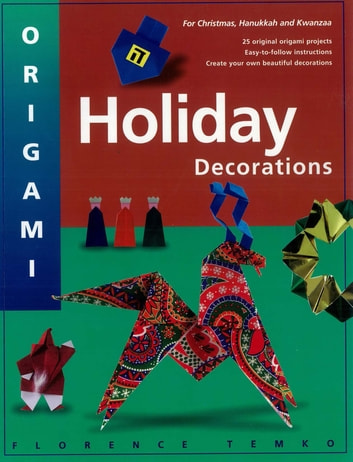 Origami Holiday Decorations - Make Festive Origami Holiday Decorations with This Easy Origami Book: Includes Origami Book with 25 Fun & Easy Projects ebook by Florence Temko