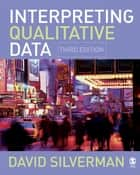 Interpreting Qualitative Data: Methods for Analyzing Talk, Text and Interaction ebook by Professor David Silverman