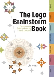 The Logo Brainstorm Book - A Comprehensive Guide for Exploring Design Directions ebook by Jim Krause