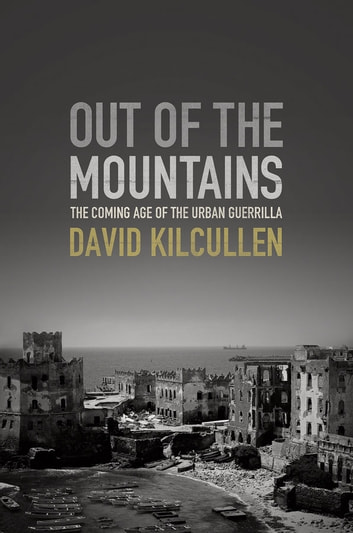 Out of the Mountains: The Coming Age of the Urban Guerrilla - The Coming Age of the Urban Guerrilla ebook by David Kilcullen