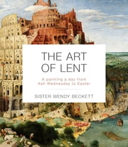 The Art of Lent - A Painting A Day From Ash Wednesday To Easter ebook by Sister Wendy Beckett