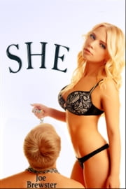 She: A Flash Fiction BDSM Tribute ebook by Joe Brewster