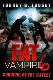 Fat Vampire 6: Survival of the Fattest ebook by Johnny B. Truant