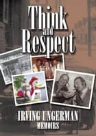 Think and Respect ebook by Irving Ungerman