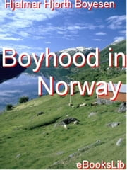 Boyhood in Norway ebook by Boyesen, Hjalmar Hjorth
