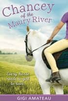 Chancey of the Maury River ebook by Gigi Amateau