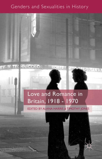 Love and Romance in Britain, 1918 - 1970 ebook by