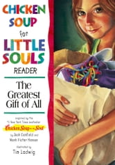 Chicken Soup for the Little Souls Reader: The Greatest Gift of All ebook by Jack Canfield,Mark Victor Hansen