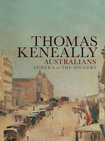 Australians (Volume 2): Eureka to the Diggers - Eureka to the Diggers ebook by Thomas Keneally
