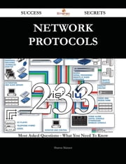 NETWORK PROTOCOLS 233 Success Secrets - 233 Most Asked Questions On NETWORK PROTOCOLS - What You Need To Know ebook by Sharon Skinner