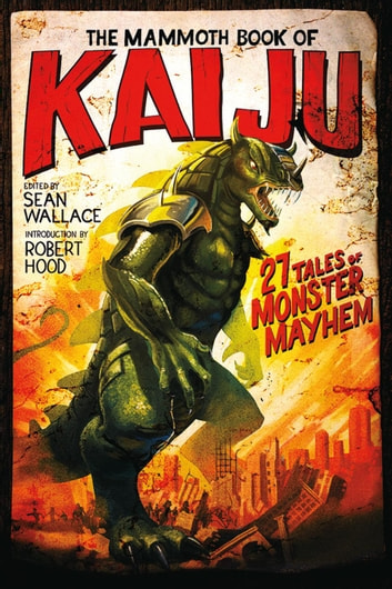 The Mammoth Book of Kaiju ebook by Sean Wallace