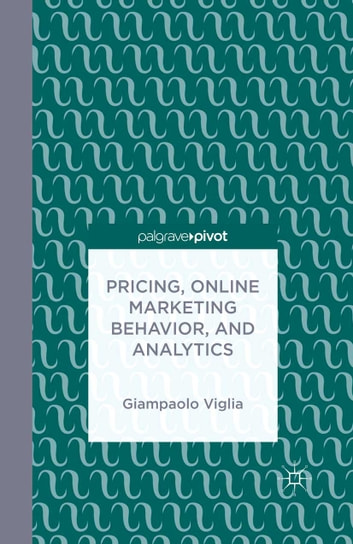 Pricing, Online Marketing Behavior, and Analytics ebook by G. Viglia