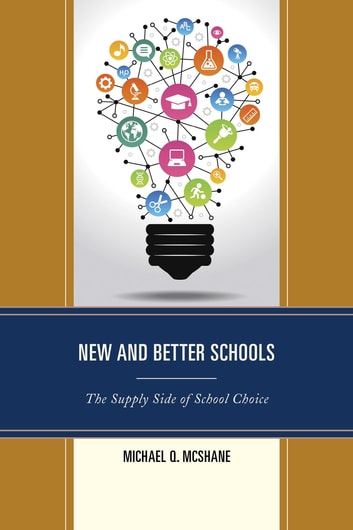 New and Better Schools - The Supply Side of School Choice ebook by