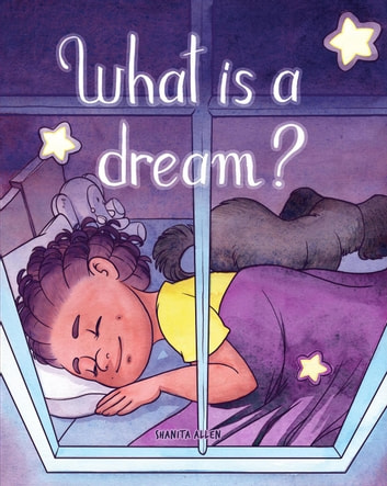 What is a Dream? - Let's Go Dreaming, #2 ebook by Shanita Allen