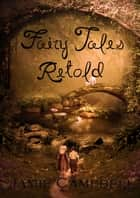 Fairy Tales Retold ebook by Jamie Campbell