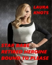 Star Babe Retired Heroine Bound to Please ebook by Laura Knots