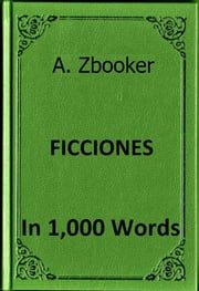 Borges: Ficciones in 1,000 Words ebook by Alex Zbooker