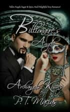 Billionaire's Angel, Fallen Angels Sugar & Spice, And Delightful Sexy Romance! Archangels Kisses ebook by P.T. Macias