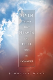 SEVEN Things That Heaven and Hell Have in Common ebook by Jennifer Wynn