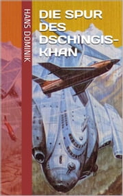 Die Spur des Dschingis-Khan ebook by Hans Dominik