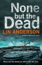 None but the Dead: A Rhona Macleod Novel 11 ebook by Lin Anderson
