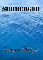 Submerged ebook by Graysen Morgen