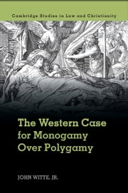 The Western Case for Monogamy Over Polygamy ebook by John Witte, Jr