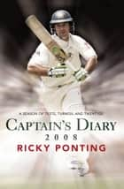Captain's Diary 2008 - A Season of Tests, Turmoil and Twenty20 ebook by Ricky Ponting