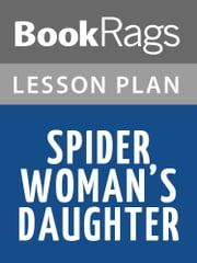 Spider Woman's Daughter Lesson Plans ebook by BookRags