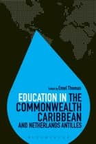 Education in the Commonwealth Caribbean and Netherlands Antilles ebook by Emel Thomas, Dr Colin Brock