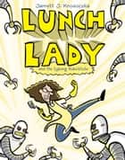 Lunch Lady and the Cyborg Substitute - Lunch Lady #1 ebook by Jarrett J. Krosoczka